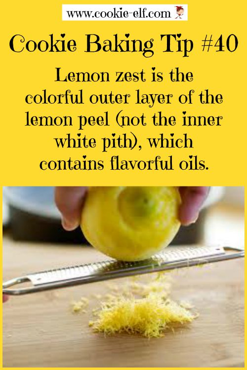 Cookie Baking Tip #40: Lemon Zest is the colorful outer layer of the lemon peel